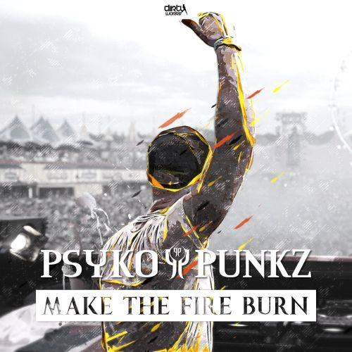 Psyko Punkz - Make The Fire Burn - Dirty Workz - 05:20 - 20.11.2017