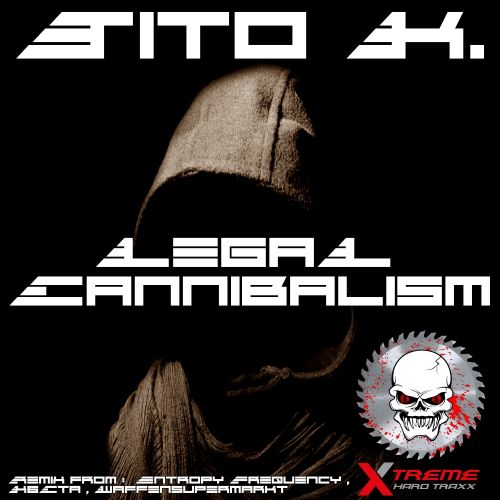 Tito K. - Legalize Cannibalism - X-treme Hard Traxx - 08:11 - 11.12.2017