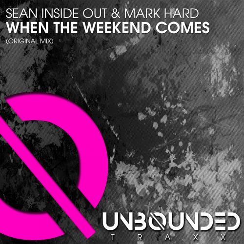 Sean Inside Out & Mark Hard - When The Weekend Comes - Unbounded Traxx - 08:53 - 13.01.2018