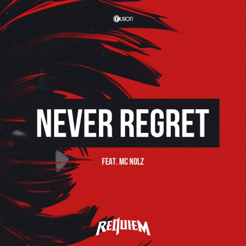 Requiem feat. Nolz - Never Regret - Fusion Records - 04:53 - 19.01.2018