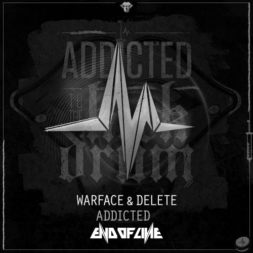Warface and Delete - Addicted - End of Line Recordings - 05:16 - 25.01.2018