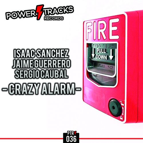 Isaac Sanchez, Jaime Guerrero & Sergio Caubal - Crazy Alarm - Power Tracks Records - 07:43 - 25.01.2018