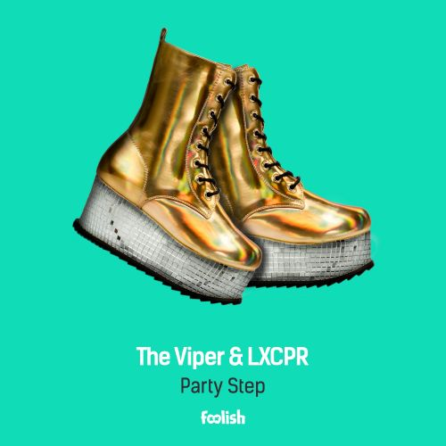 The Viper & LXCPR - Party Step - Foolish - 04:01 - 07.03.2018