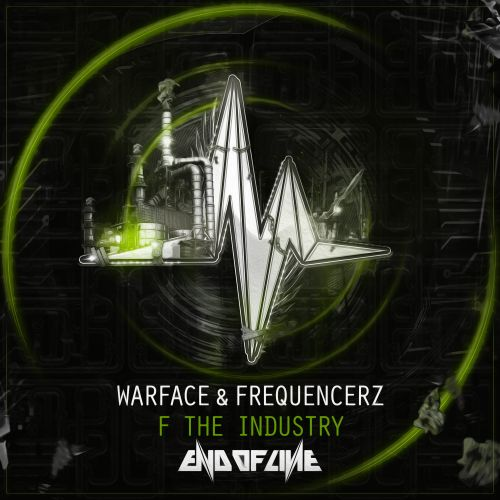 Warface and Frequencerz - F The Industry - End of Line Recordings - 04:14 - 22.02.2018