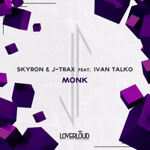 Skyron & J-Trax Feat. Ivan Talko - Monk - Loverloud Records - 04:22 - 16.03.2018