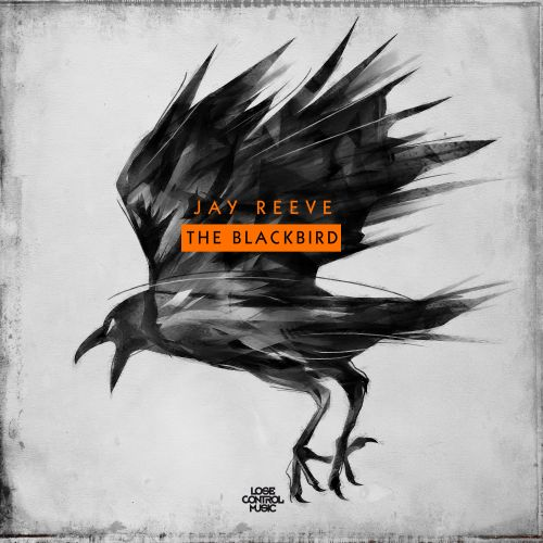 Jay Reeve - The Blackbird - Lose Control Music - 04:48 - 26.02.2018