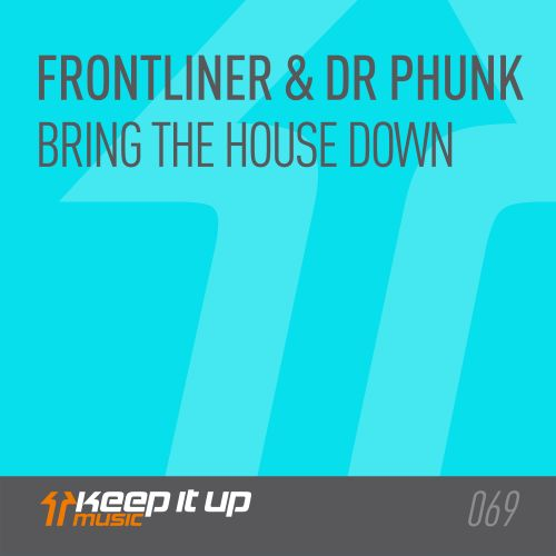 Frontliner and dr phunk - Bring The House Down - Keep It Up Music - 04:56 - 19.02.2018