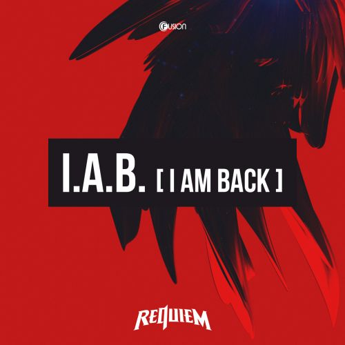 Requiem - I.A.B. (I Am Back) - Fusion Records - 03:50 - 23.02.2018