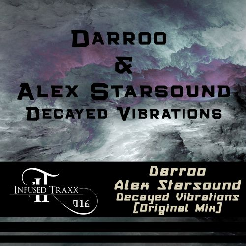 Darroo & Alex Starsound - Decayed Vibrations - Infused Traxx - 07:14 - 01.03.2018