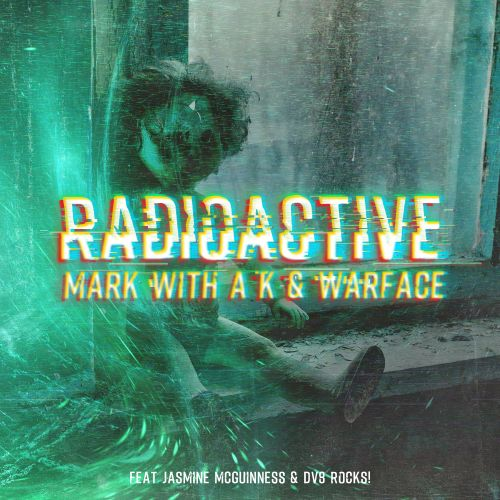 Mark With A K And Warface Featuring Jasmine McGuinness And DV8 Rocks! - Radioactive - Noize Junky - 04:57 - 26.02.2018