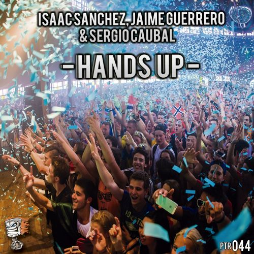 Isaac Sanchez, Jaime Guerrero & Sergio Caubal - Hands Up - Power Tracks Records - 06:56 - 15.03.2018