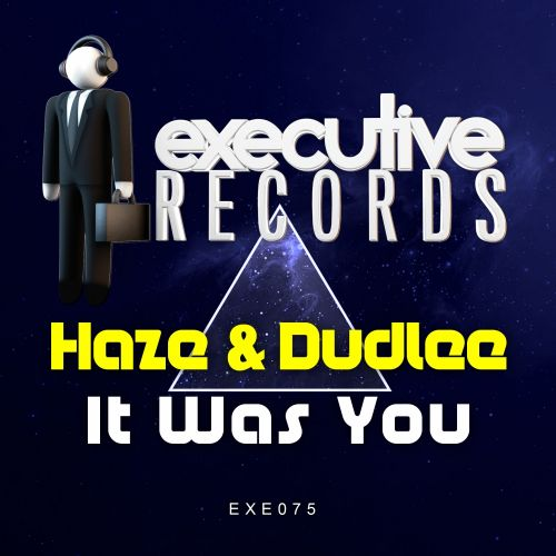 Haze & Dudlee - It Was You - Executive Records - 04:08 - 30.03.2018