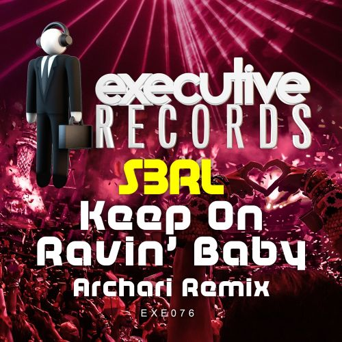 S3RL - Keep On Ravin' Baby - Executive Records - 06:16 - 06.04.2018