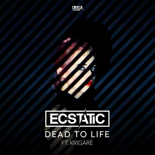 Ecstatic featuring Krigarè - Dead To Life - Dirty Workz - 04:49 - 16.04.2018