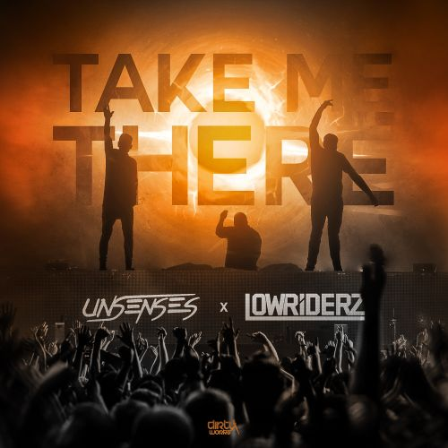 Unsenses and Lowriderz - Take Me There - Dirty Workz - 03:41 - 13.03.2018