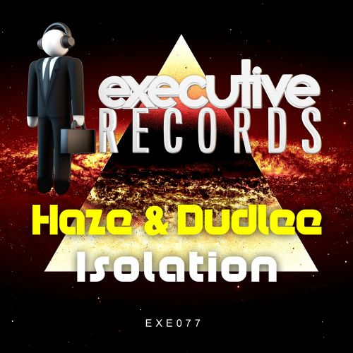 Haze & Dudlee - Isolation - Executive Records - 04:50 - 13.04.2018