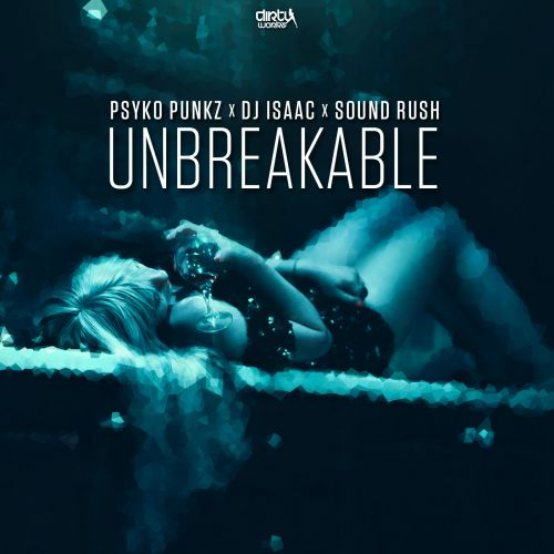 Psyko Punkz, DJ Isaac and Sound Rush - Unbreakable - Dirty Workz - 03:42 - 20.04.2018