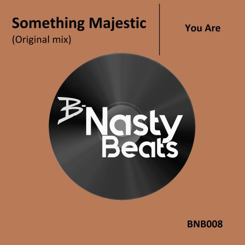 Something Majestic - You Are - B-Nasty Beats - 04:26 - 04.05.2018