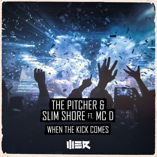 The Pitcher, Slim Shore featuring MC D - When The Kick Comes - WE R - 03:25 - 14.05.2018
