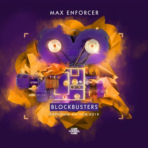 Max Enforcer - Blockbusters (Emporium Anthem 2018) - Lose Control Music - 04:55 - 21.05.2018