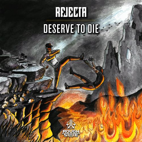Rejecta - Deserve To Die - Roughstate - 05:44 - 02.05.2018