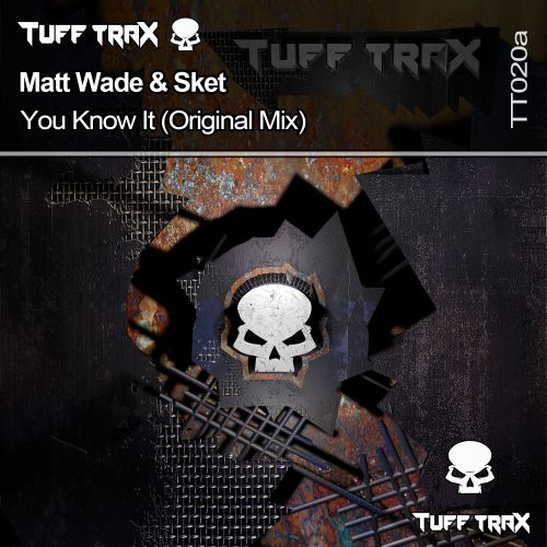 Matt Wade & Sket - You Know It - Tuff Trax - 08:26 - 25.05.2018