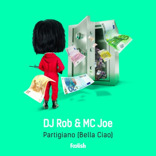 DJ Rob & MC Joe - Partigiano (Bella Ciao) - Foolish - 04:16 - 15.06.2018