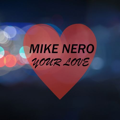 Mike Nero - Your Love - Own World Traxx - 04:20 - 08.06.2018