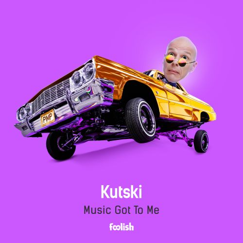 Kutski - Music Got To Me - Foolish - 04:33 - 06.07.2018