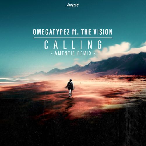 Omegatypez Featuring The Vision - Calling (Amentis Remix) - Anarchy - 03:57 - 19.06.2018