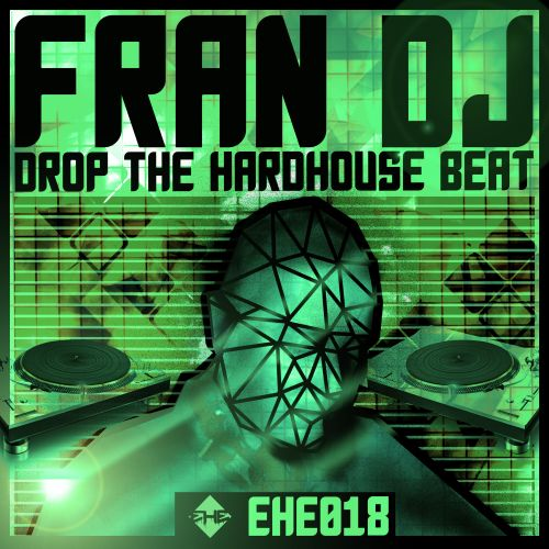 Fran Dj - Drop The Hardhouse Beat - Energy Hard Espana - 06:09 - 17.06.2018