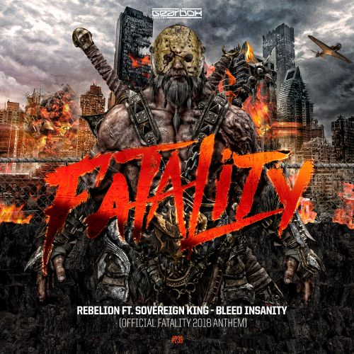 Rebelion Ft. Sovereign King - Bleed Insanity (Official Fatality Outdoor Anthem) - Gearbox Digital - 04:27 - 02.07.2018