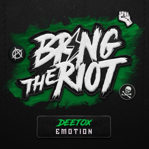 Deetox - Emotion - Bring The Riot - 03:25 - 06.07.2018