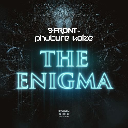 B-Front & Phuture Noize - The Enigma - Roughstate - 05:26 - 16.07.2018