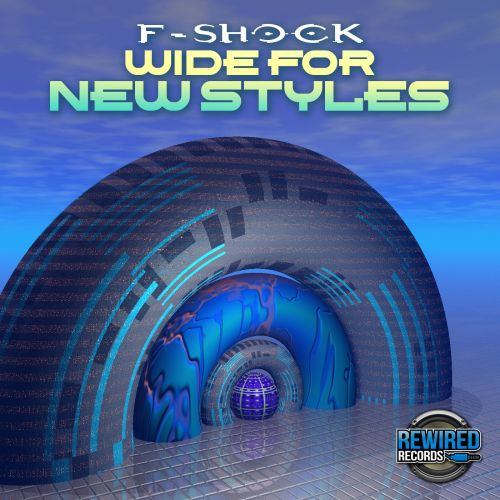 F-Shock - Wide For New Styles - Rewired Records UK - 07:09 - 19.07.2018