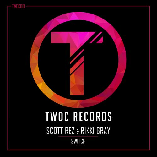 Scott Rez & Rikki Gray - Switch - TWOC Records - 05:02 - 12.07.2018