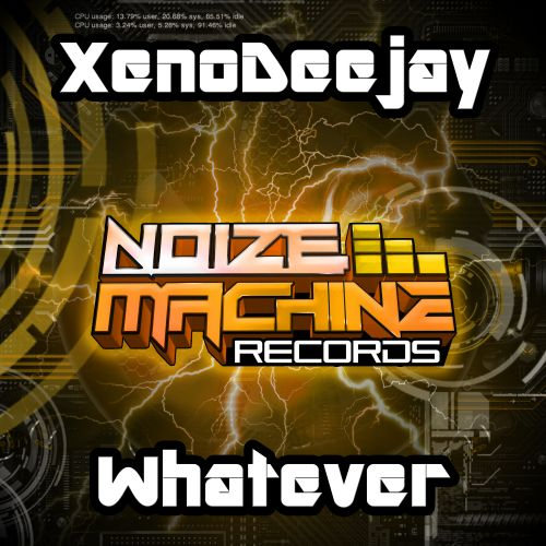 XenoDeejay - Whatever - Noize Machine Records Ltd - 06:08 - 15.06.2018