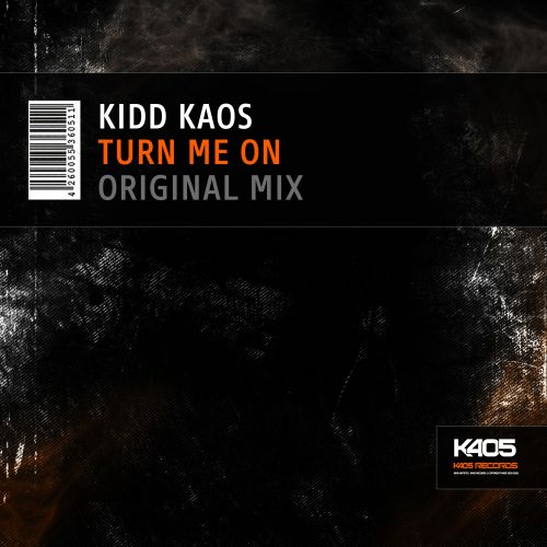 Kidd Kaos - Turn Me On - K405 Records - 04:59 - 02.08.2018