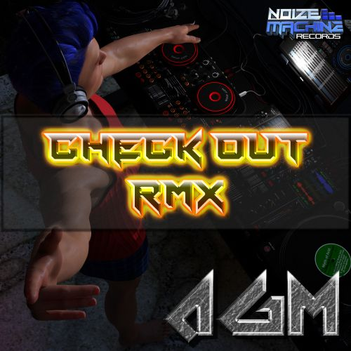 AGM - Check Out RMX - Noize Machine Records Ltd - 06:38 - 06.07.2018