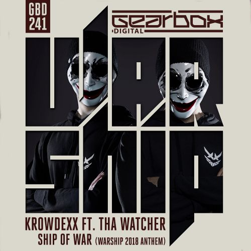 Krowdexx ft. Tha Watcher - Ship Of War (Official Warship 2018 Anthem) - Gearbox Digital - 04:32 - 30.07.2018