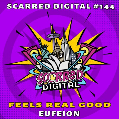 Eufeion - Feels Real Good - Scarred Digital - 03:38 - 04.09.2018