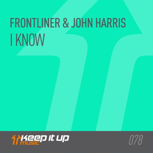 Frontliner and John Harris - I Know - Keep It Up Music - 03:33 - 10.09.2018