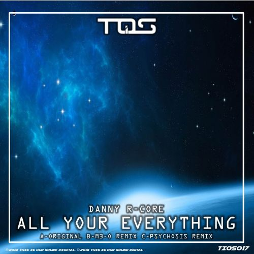 Danny R-Core - All Your Everything - TIOS Digital - 04:44 - 17.09.2018