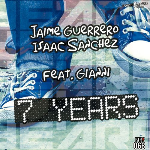 Jaime Guerrero & Isaac Sanchez Feat. Gianni - 7 Years - Power Tracks Records - 06:07 - 27.09.2018