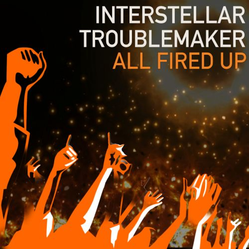 Interstellar Troublemaker - All Fired Up - Fired Up Records - 08:49 - 10.10.2018