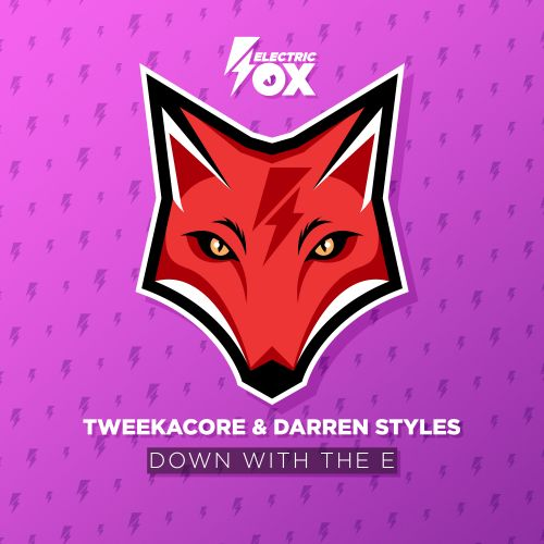 Tweekacore and Darren Styles - Down With The E - Electric Fox - 04:48 - 04.10.2018