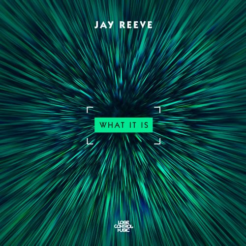Jay Reeve - What It Is - Lose Control Music - 04:29 - 10.10.2018