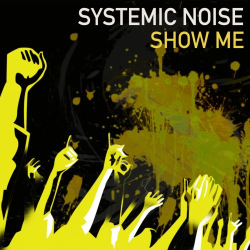Systemic Noise - Show Me - Fired Up Records - 09:02 - 18.10.2018