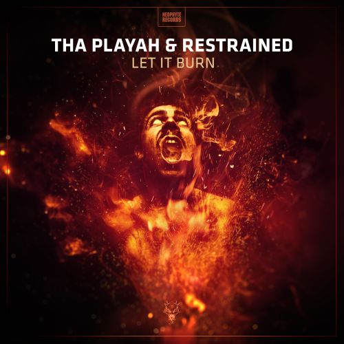 Tha Playah & Restrained - Let it Burn - Neophyte - 04:48 - 16.11.2018