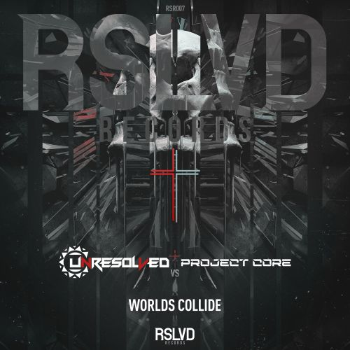 Unresolved & Project Core - Worlds Collide - RSLVD Records - 03:53 - 15.10.2018
